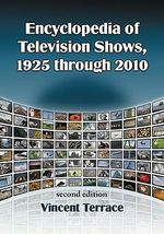 Encyclopedia of Television Shows, 1925 Through 2010 - Vincent Terrace