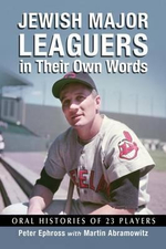 Jewish Major Leaguers in Their Own Words : Oral Histories of 23 Players - Peter Ephross