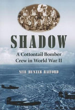 Shadow : A Cottontail Bomber Crew in World War II - Neil Hunter Raiford