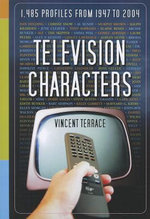 Television Characters : 1,485 Profiles, 1947-2004 - Vincent Terrace