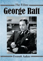 George Raft : The Films - Everett Aaker