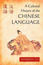 A Cultural History of the Chinese Language - Sharron Gu