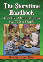 The Storytime Handbook : A Full Year of Themed Programs, with Crafts and Snacks - Nina Schatzkamer Miller