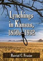 Lynchings in Kansas, 1850s-1932 - Harriet C. Frazier