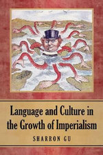 Language and Culture in the Growth of Imperialism : Legal Concepts and Reasoning in the English, Arabi... - Sharron Gu