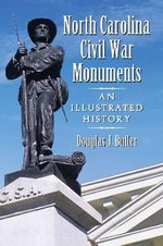 North Carolina Civil War Monuments : An Illustrated History - Douglas J. Butler