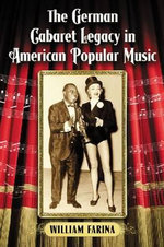 The German Cabaret Legacy in American Popular Music - William Farina