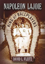 Napoleon Lajoie : King of Ballplayers - David L. Fleitz
