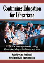 Continuing Education for Librarians : Essays on Career Improvement Through Classes, Workshops, Conferences and More