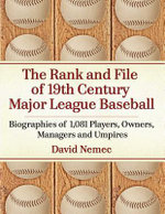 The Rank and File of 19th Century Major League Baseball : Biographies of 1,084 Players, Owners, Managers and Umpires - David Nemec