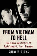 From Vietnam to Hell : Interviews with Victims of Post-Traumatic Stress Disorder - Shirley Dicks