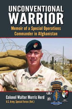 Unconventional Warrior : Memoir of a Special Operations Commander in Afghanistan - Walter M. Herd