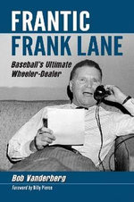 Frantic Frank Lane : Baseball's Ultimate Wheeler-Dealer - Bob Vanderberg