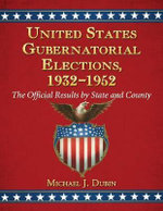 United States Gubernatorial Elections, 1932-1952 : The Official Results by State and County - Michael J Dubin
