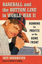 Baseball and the Bottom Line in World War II : Gunning for Profits on the Home Front - Jeff Obermeyer