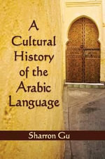 A Cultural History of the Arabic Language - Sharron Gu