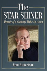 The Star Shiner : Memoir of a Celebrity Make-Up Artist - Evan Richardson
