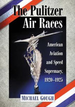 The Pulitzer Air Races : American Aviation and Speed Supremacy, 1920-1925 - Michael Gough