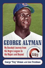 George Altman : My Baseball Journey from the Negro Leagues to the Majors and Beyond - George Altman