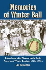 Memories of Winter Ball : Interviews with Players in the Latin American Winter Leagues of the 1950s - Lou Hernandez