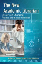 The New Academic Librarian : Essays on Changing Roles and Responsibilities