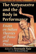 The Natyasastra and the Body in Performance : Essays on the Ancient Text