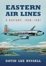 Eastern Air Lines : A History, 1926-1991 - David Lee Russell