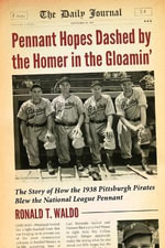 Pennant Hopes Dashed by the Homer in the Gloamin' : The Story of How the 1938 Pittsburgh Pirates Blew the National League Pennant - Ronald T. Waldo