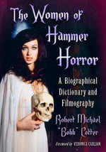 The Women of Hammer Horror : A Biographical Dictionary and Filmography - Robert Michael Cotter