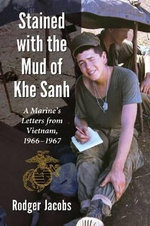 Stained with the Mud of Khe Sanh : A Marine's Letters from Vietnam, 1966-1967 - Rodger Jacobs