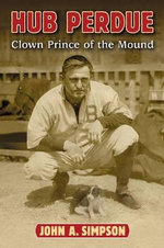 Hub Perdue : Clown Prince of the Mound - John A. Simpson