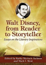 Walt Disney, from Reader to Storyteller : Essays on the Literary Inspirations