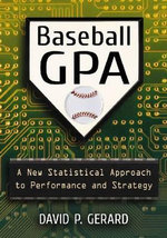Baseball Gpa : A New Statistical Approach to Performance and Strategy - David P. Gerard