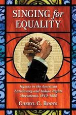 Singing for Equality : Hymns in the American Antislavery and Indian Rights Movements, 1640-1855 - Cheryl C. Boots