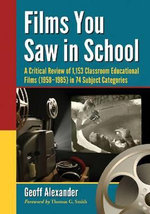 Films You Saw in School : 1,153 Classroom Educational Films, 1958-1985 - Geoff Alexander