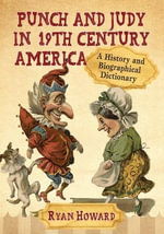 Punch and Judy in 19th Century America : A History and Biographical Dictionary - Ryan Howard