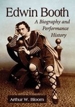 Edwin Booth : A Biography and Performance History - Arthur W. Bloom