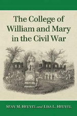 The College of William and Mary in the Civil War : Hymns in the American Antislavery and Indian Right... - Sean M. Heuvel
