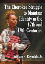 The Cherokee Struggle to Maintain Identity in the 17th and 18th Centuries - William R Reynolds, Jr