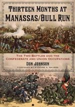 Thirteen Months at Manassas/bull Run : The Two Battles and the Confederate Occupation - Don Johnson