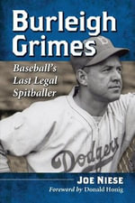 Burleigh Grimes : Baseball'S Last Legal Spitballer - Joe Niese
