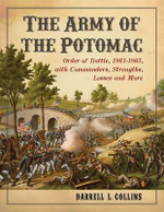 The Army of the Potomac : Order of Battle, 1861-1865, with Commanders, Strengths, Losses and More - Darrell L. Collins