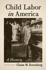 Child Labor in America : A History - Chaim M. Rosenberg