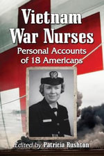 Vietnam War Nurses : Personal Accounts of 18 Americans - Patricia Rushton