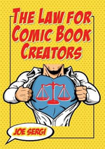 The Law for Comic Book Creators : Essential Concepts and Applications - Joe Sergi