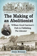 No Compromise with Slavery : William Lloyd Garrison and the Liberator - Denis Brennan