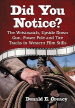 Did You Notice? : The Wristwatch, Upside Down Gun, Power Pole and Tire Tracks in Western Film Stills - Don Creacy
