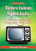 Television Specials : 5,336 Entertainment Programs, 1936-2012 - Vincent Terrace