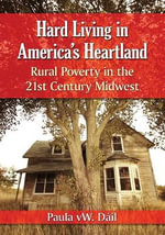 Hard Living in America's Heartland : Rural Poverty in the 21st Century Midwest - Paula W. Dail