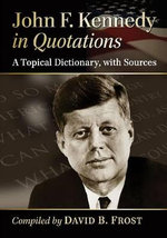 John F. Kennedy in Quotations : A Topical Dictionary, with Sources - David B. Frost